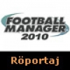 Football Manager 2010 Röportajı