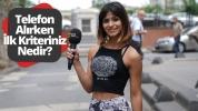 Telefon alırken neye dikkat ediyorsunuz? – Sokak Röportajı