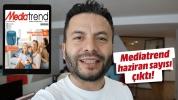 Mediatrend Haziran sayısı çıktı! İndirdiniz mi?