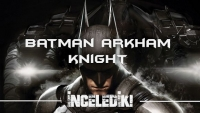 Batman Arkham Knight İncelemesi