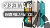 Casper VIA V9 : Uzun Kullanım Testi