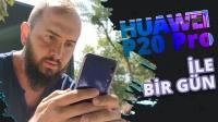 Huawei P20 Pro ile 1 gün – VLOG